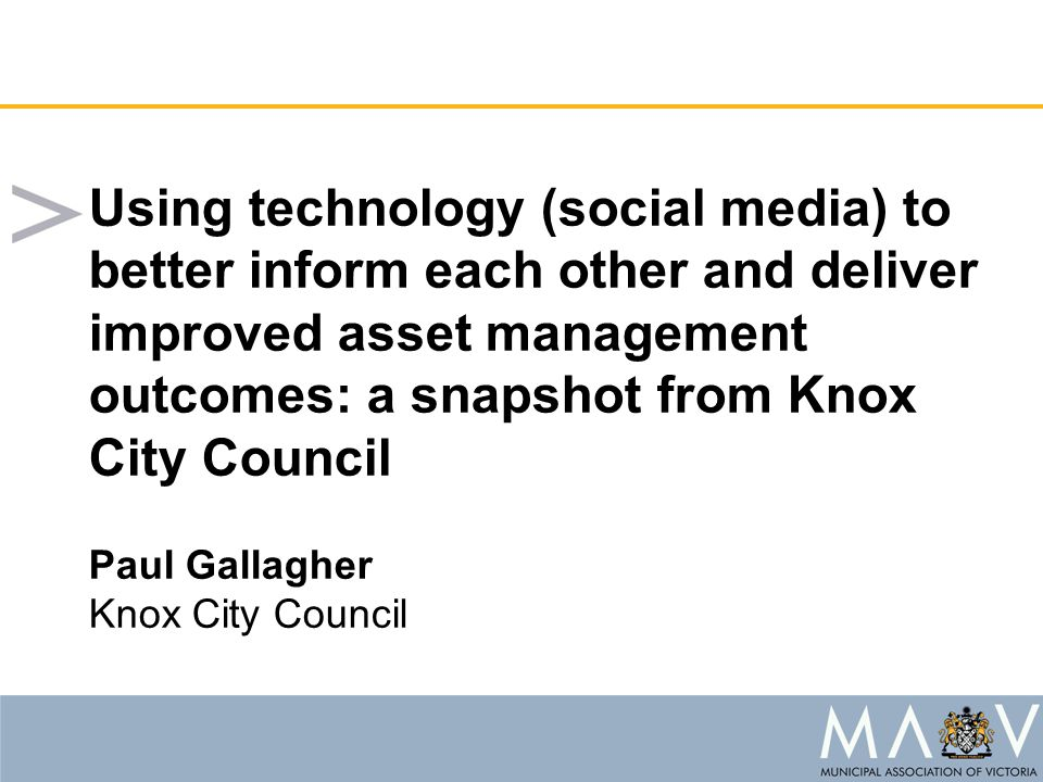 Using technology (social media) to better inform each other and deliver improved asset management outcomes: a snapshot from Knox City Council Paul Gal
