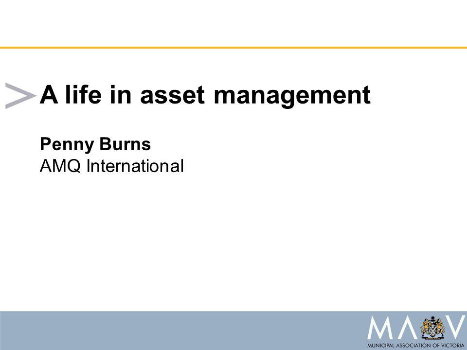A life in asset management Penny Burns AMQ International