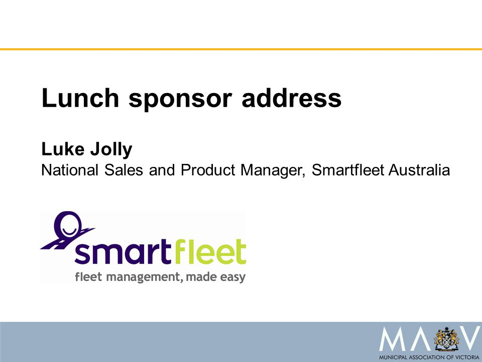 Lunch sponsor address Luke Jolly National Sales and Product Manager, Smartfleet Australia