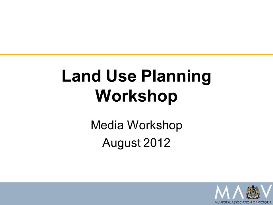 Land Use Planning Workshop Media Workshop August 2012