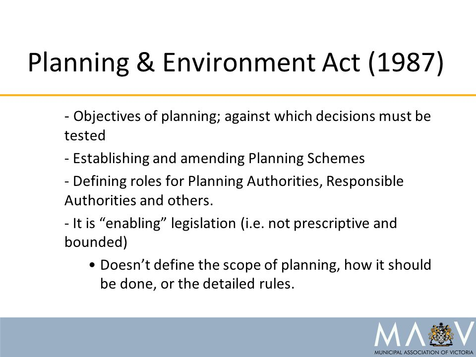 Planning & Environment Act (1987) - Objectives of planning; against which decisions must be tested - Establishing and amending Planning Schemes - Defi
