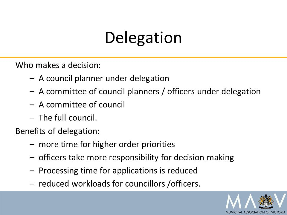 Delegation Who makes a decision: –A council planner under delegation –A committee of council planners / officers under delegation –A committee of council –The full council.