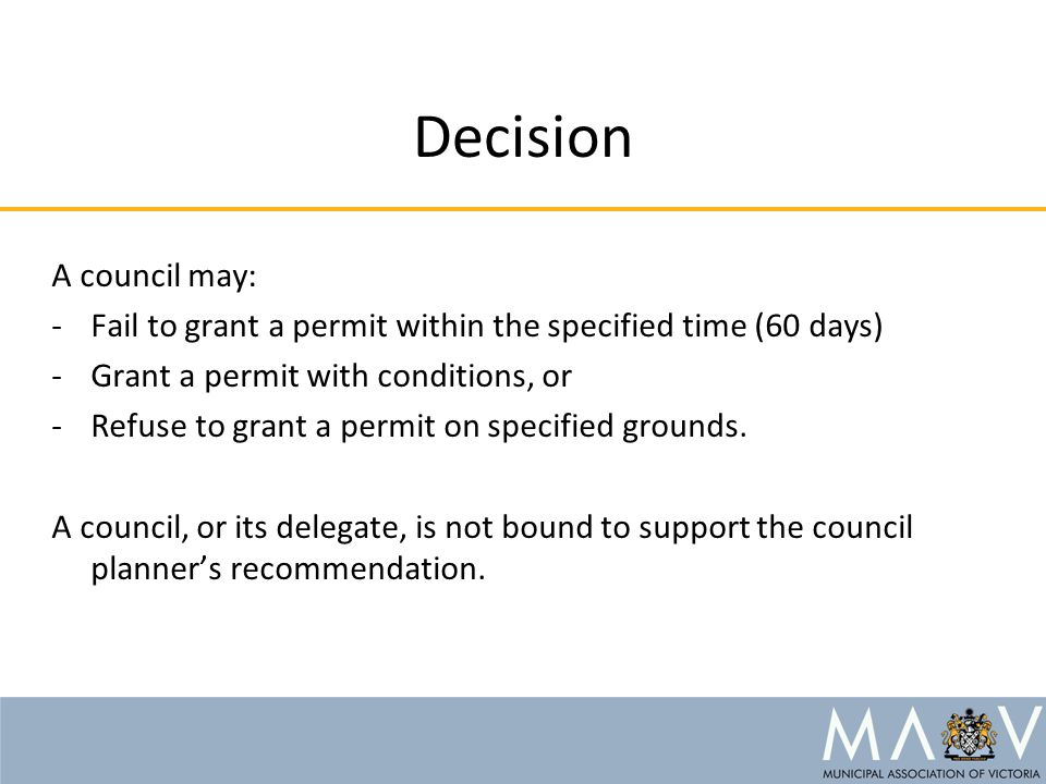 Decision A council may: -Fail to grant a permit within the specified time (60 days) -Grant a permit with conditions, or -Refuse to grant a permit on s