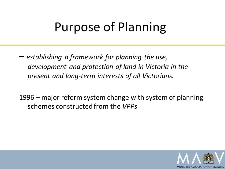 – establishing a framework for planning the use, development and protection of land in Victoria in the present and long-term interests of all Victorians.