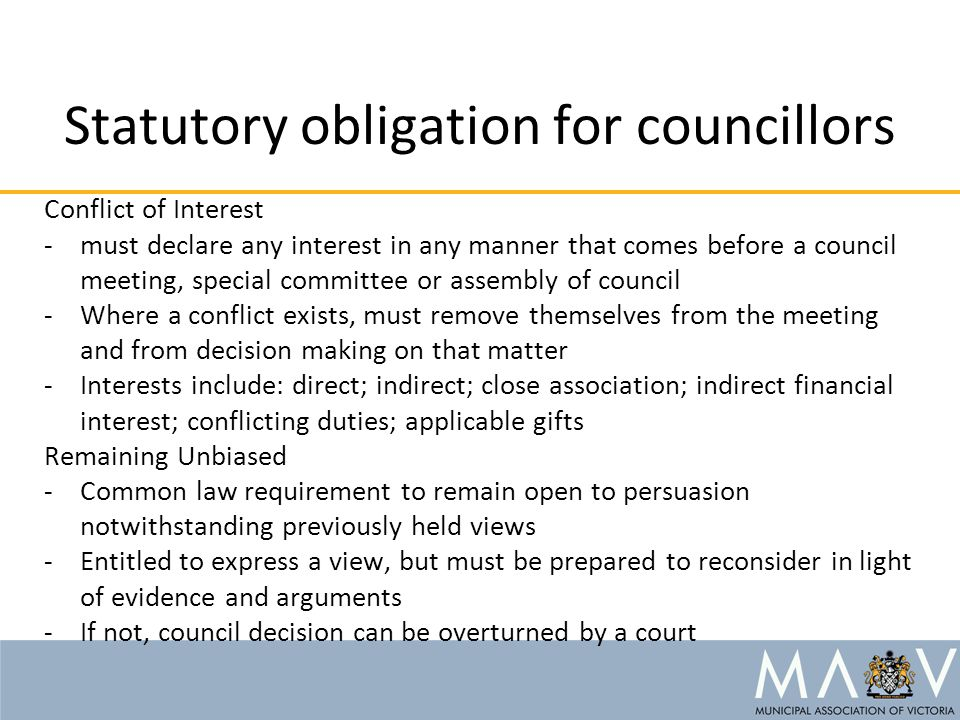 Statutory obligation for councillors Conflict of Interest -must declare any interest in any manner that comes before a council meeting, special commit