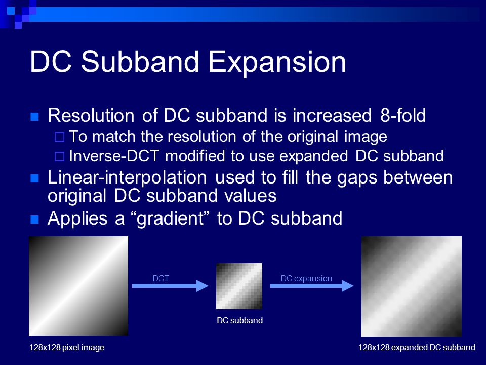 DC Subband Expansion Resolution of DC subband is increased 8-fold  To match the resolution of the original image  Inverse-DCT modified to use expand