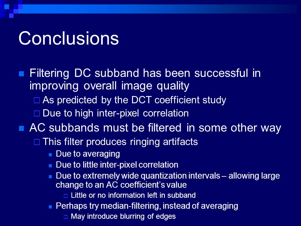 Conclusions Filtering DC subband has been successful in improving overall image quality  As predicted by the DCT coefficient study  Due to high inte