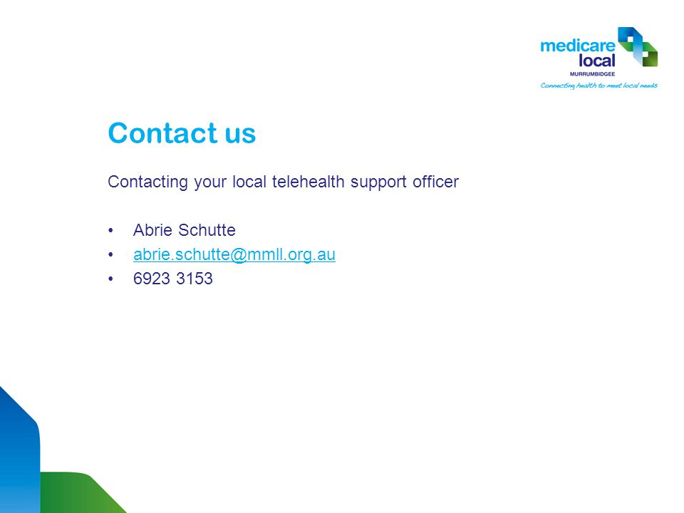 Contacting your local telehealth support officer Abrie Schutte abrie.schutte@mmll.org.au 6923 3153 Contact us