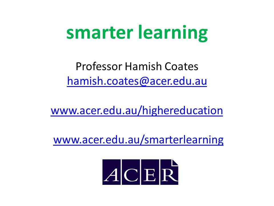 smarter learning Professor Hamish Coates hamish.coates@acer.edu.au www.acer.edu.au/highereducation www.acer.edu.au/smarterlearning hamish.coates@acer.edu.au www.acer.edu.au/highereducationwww.acer.edu.au/smarterlearning
