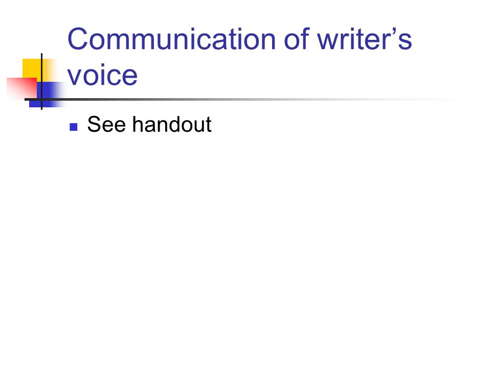 Communication of writer's voice See handout