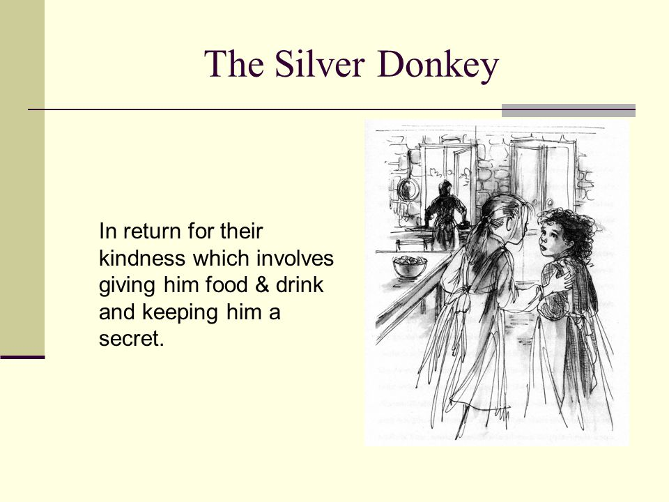 The Silver Donkey The soldier tells the sisters four marvellous tales, each story connected to the keepsake he carries in his pocket: a perfect silver donkey.