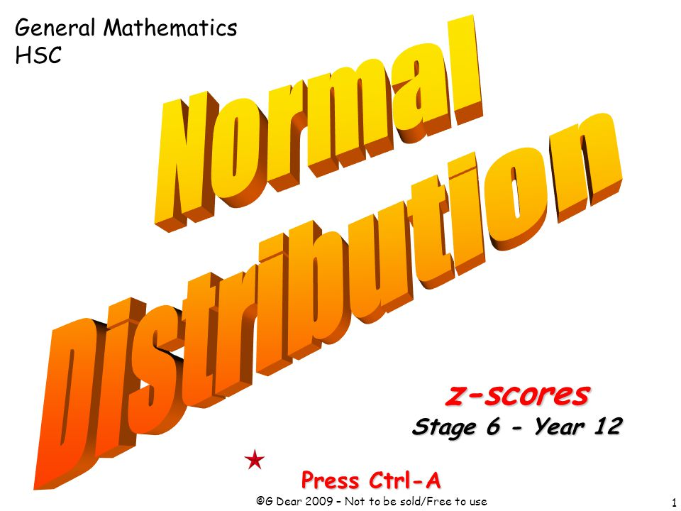 1 Press Ctrl-A ©G Dear 2009 – Not to be sold/Free to use z-scores Stage 6 - Year 12 General Mathematics HSC