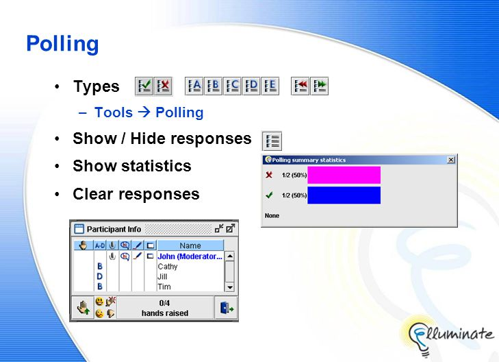 Polling Types –Tools  Polling Show / Hide responses Show statistics Clear responses