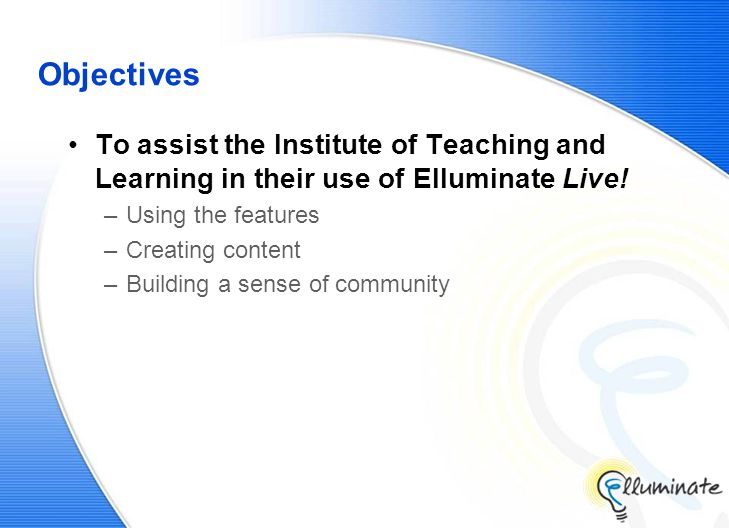 Discussion Areas Q&A on the features and controls in the virtual classroom from both a participant and moderator practice Tips on how to optimize the use of these features when delivering a Elluminate Live.