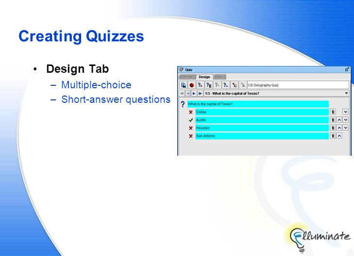 Creating Quizzes Design Tab –Multiple-choice –Short-answer questions
