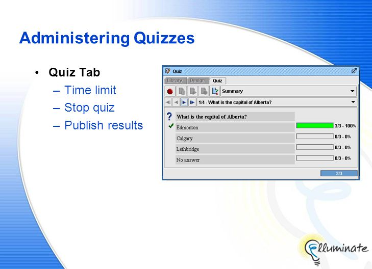 Administering Quizzes Quiz Tab –Time limit –Stop quiz –Publish results