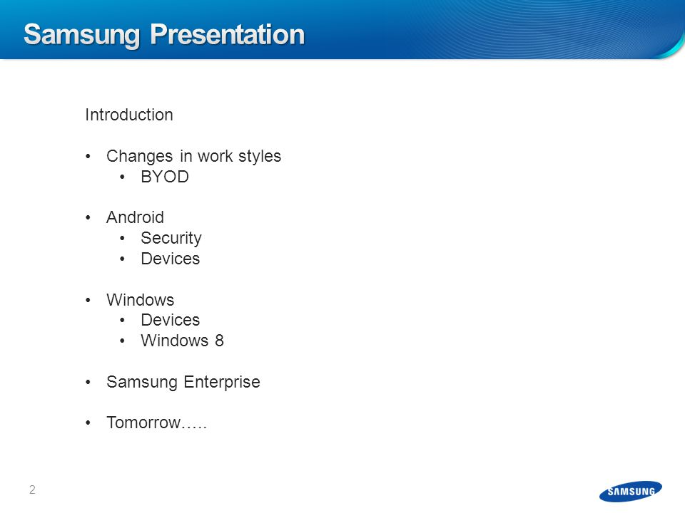 2 Introduction Changes in work styles BYOD Android Security Devices Windows Devices Windows 8 Samsung Enterprise Tomorrow…..