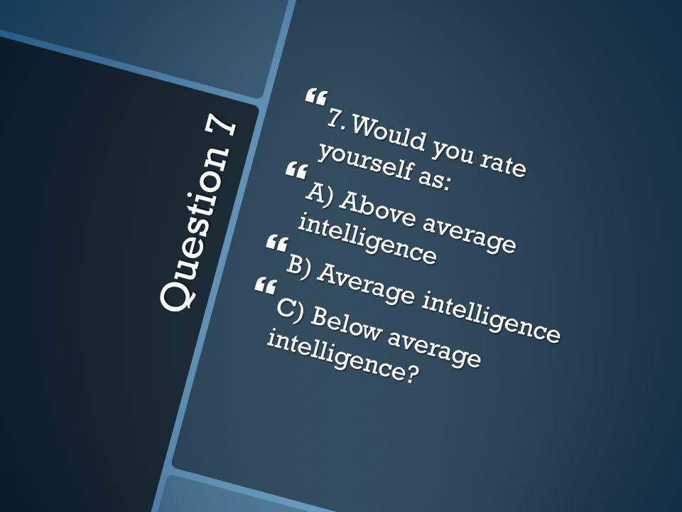 Question 7  7.