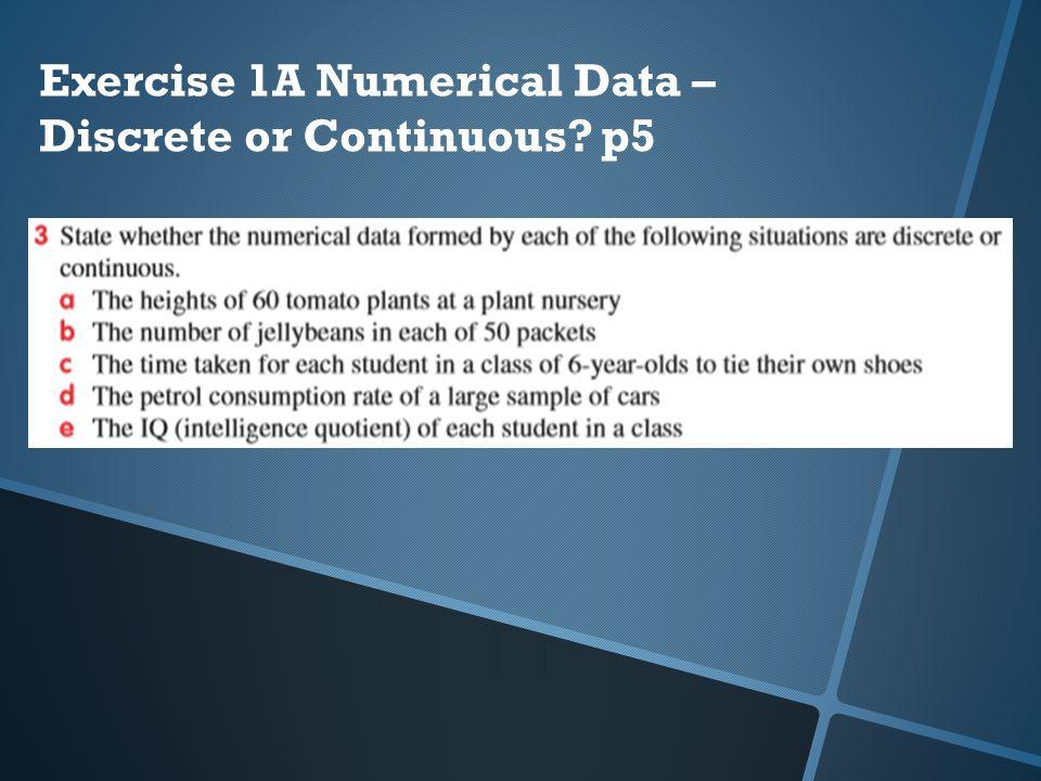 Exercise 1A Numerical Data – Discrete or Continuous? p5