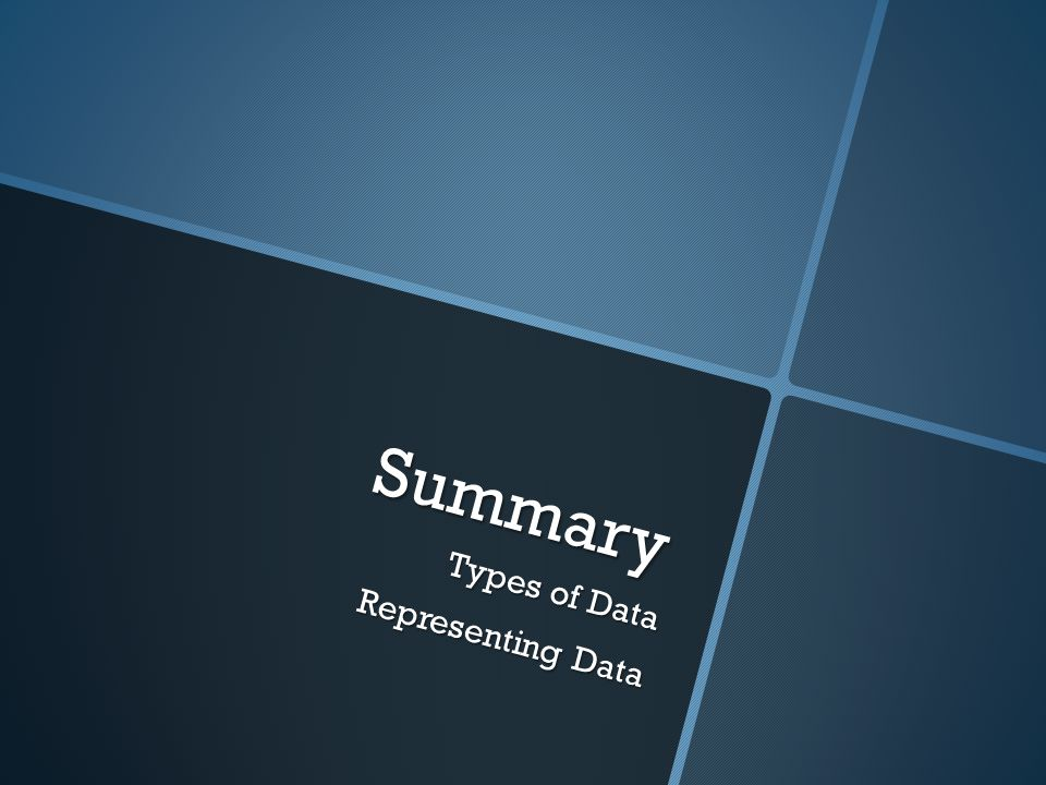 Summary Types of Data Representing Data