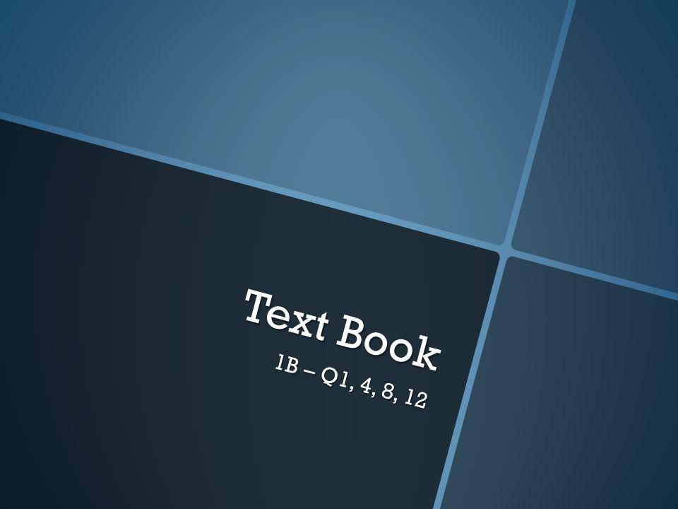 Text Book 1B – Q1, 4, 8, 12