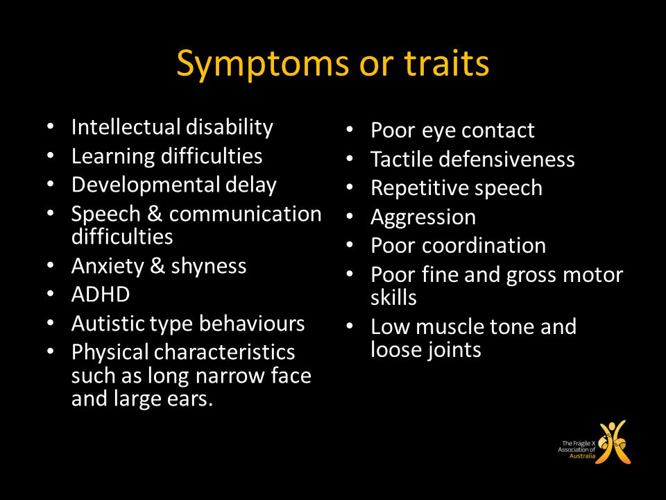Symptoms or traits Intellectual disability Learning difficulties Developmental delay Speech & communication difficulties Anxiety & shyness ADHD Autist