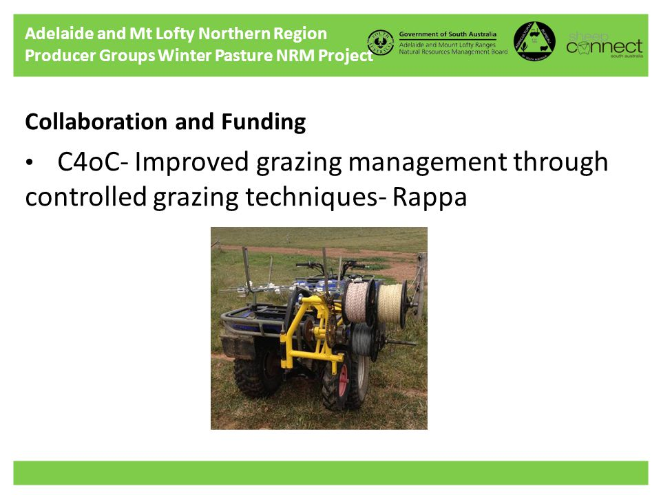 Adelaide and Mt Lofty Northern Region Producer Groups Winter Pasture NRM Project Collaboration and Funding C4oC- Improved grazing management through controlled grazing techniques- Rappa