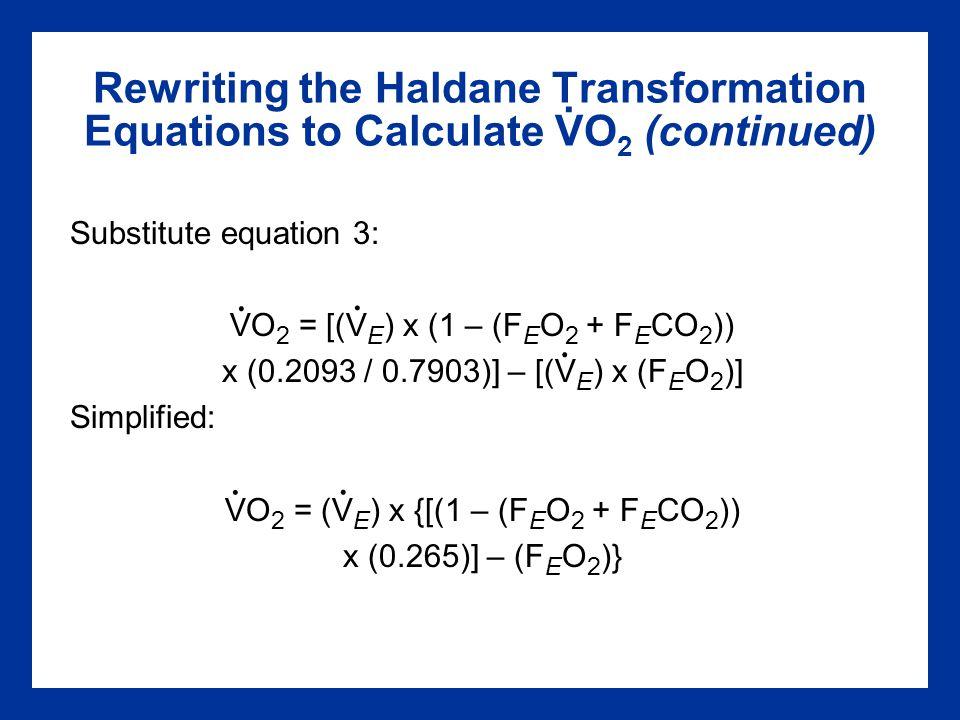 Rewriting the Haldane Transformation Equations to Calculate VO 2 (continued) Substitute equation 3: VO 2 = [(V E ) x (1 – (F E O 2 + F E CO 2 )) x (0.