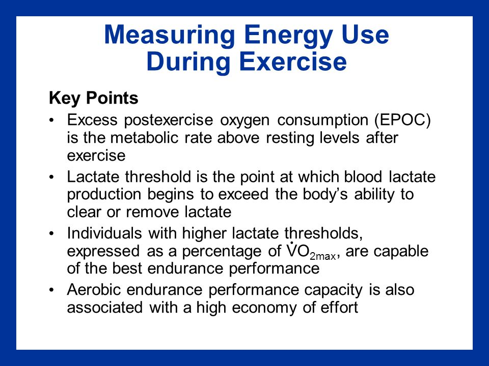 Measuring Energy Use During Exercise Key Points Excess postexercise oxygen consumption (EPOC) is the metabolic rate above resting levels after exercis