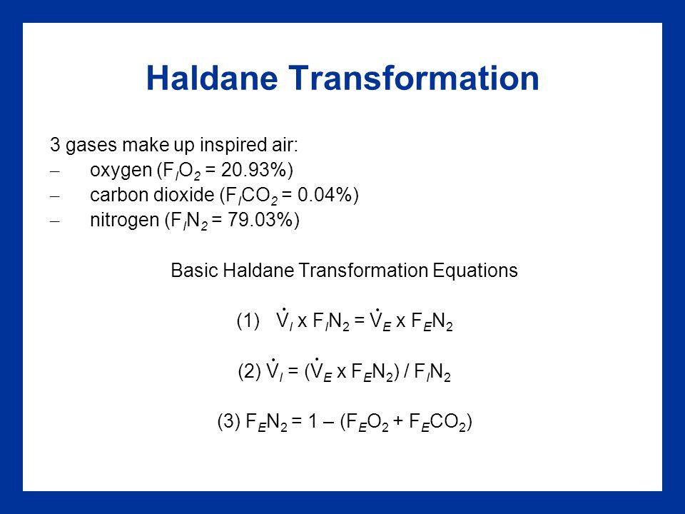 Haldane Transformation 3 gases make up inspired air: – oxygen (F I O 2 = 20.93%) – carbon dioxide (F I CO 2 = 0.04%) – nitrogen (F I N 2 = 79.03%) Bas