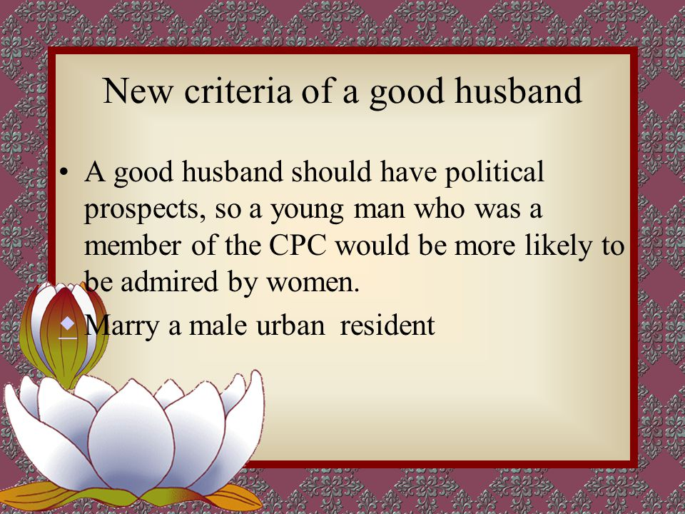 New criteria of a good husband A good husband should have political prospects, so a young man who was a member of the CPC would be more likely to be admired by women.