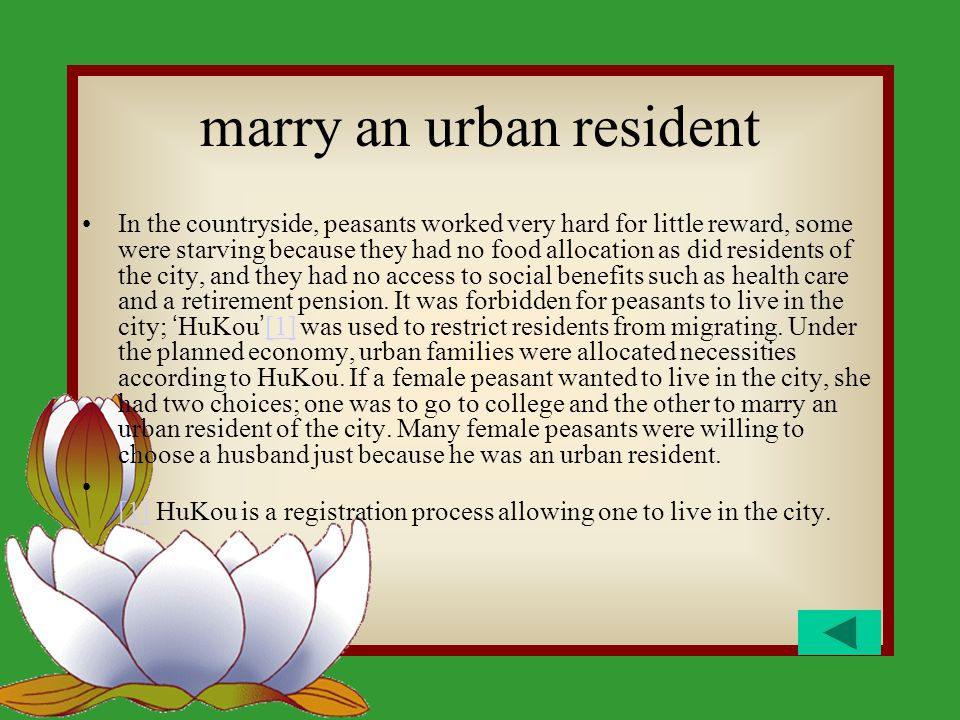 marry an urban resident In the countryside, peasants worked very hard for little reward, some were starving because they had no food allocation as did residents of the city, and they had no access to social benefits such as health care and a retirement pension.