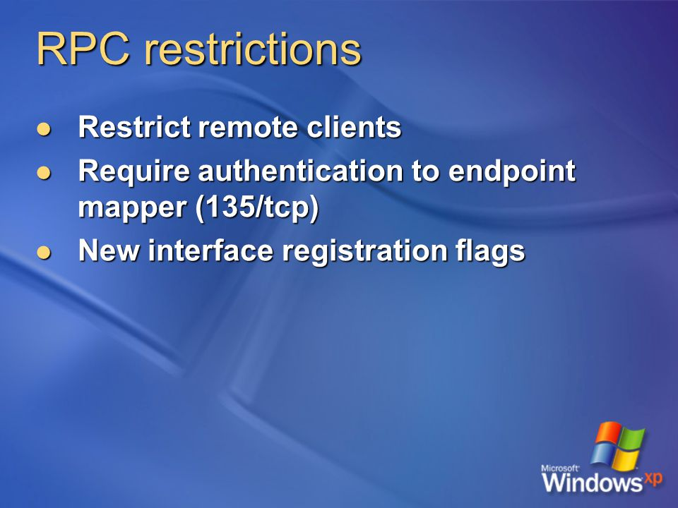 RPC restrictions Restrict remote clients Restrict remote clients Require authentication to endpoint mapper (135/tcp) Require authentication to endpoint mapper (135/tcp) New interface registration flags New interface registration flags