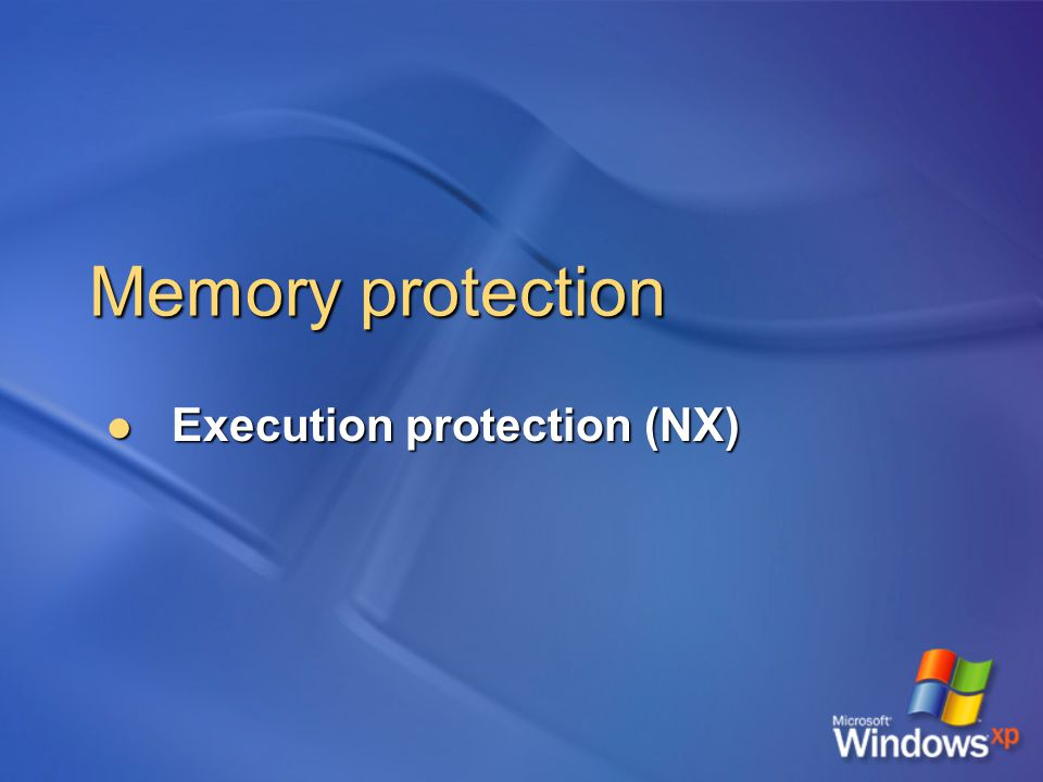 Memory protection Execution protection (NX) Execution protection (NX)