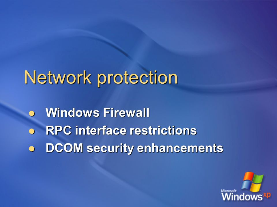 Network protection Windows Firewall Windows Firewall RPC interface restrictions RPC interface restrictions DCOM security enhancements DCOM security enhancements