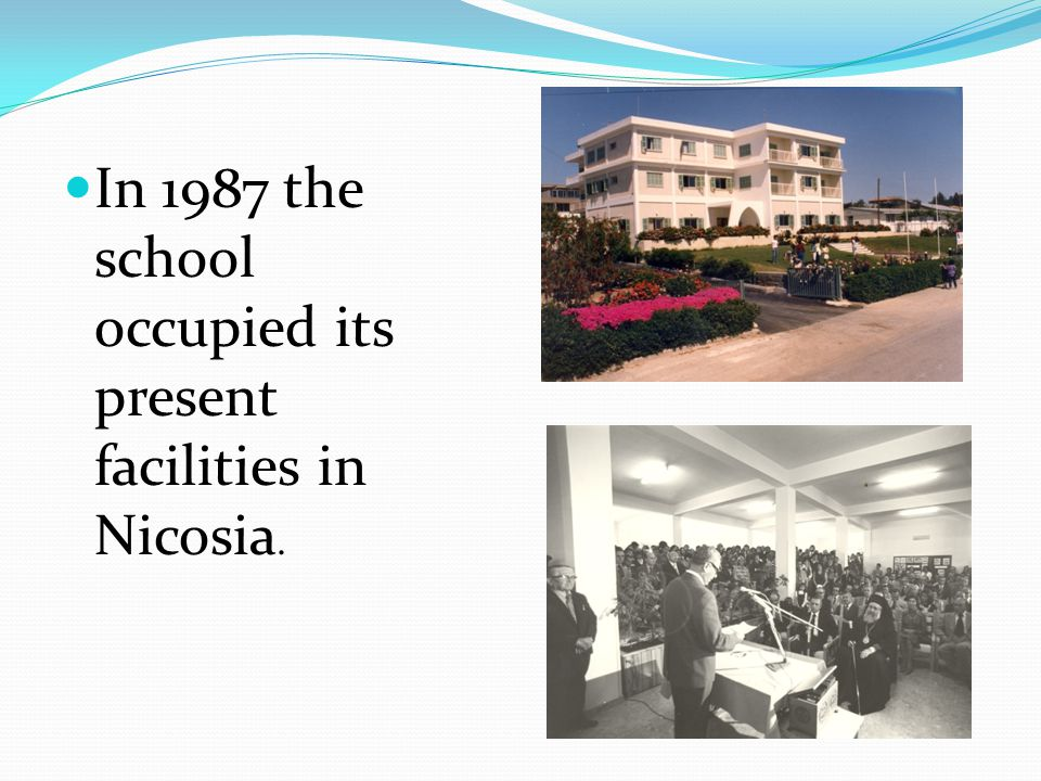 In 1987 the school occupied its present facilities in Nicosia.