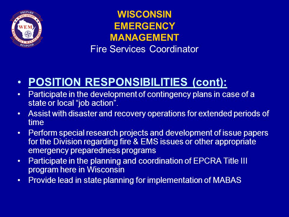 WISCONSIN EMERGENCY MANAGEMENT Fire Services Coordinator POSITION RESPONSIBILITIES (cont): Participate in the development of contingency plans in case of a state or local job action .