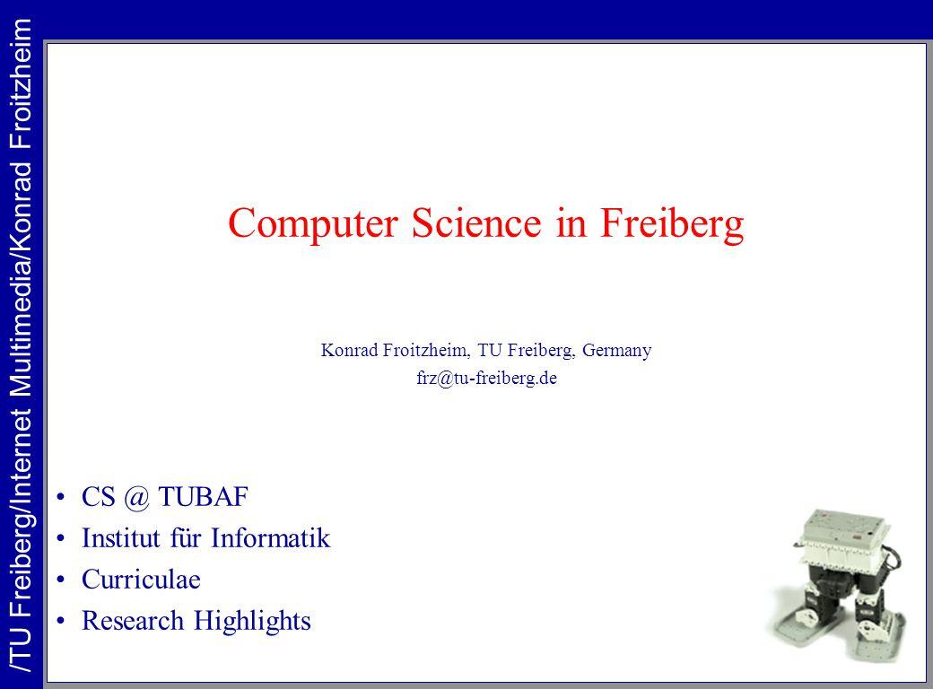 Computer Science in Freiberg Konrad Froitzheim, TU Freiberg, Germany frz@tu-freiberg.de CS @ TUBAF Institut für Informatik Curriculae Research Highlig