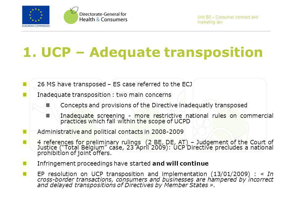 1. UCP – Adequate transposition 26 MS have transposed – ES case referred to the ECJ Inadequate transposition : two main concerns Concepts and provisio