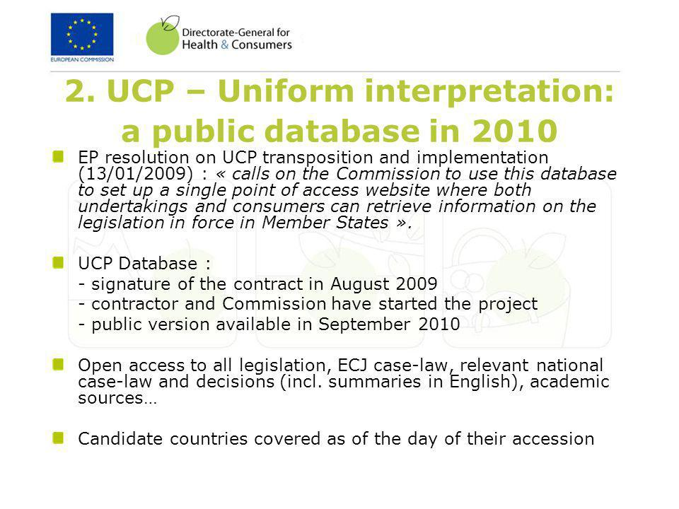 2. UCP – Uniform interpretation: a public database in 2010 EP resolution on UCP transposition and implementation (13/01/2009) : « calls on the Commiss