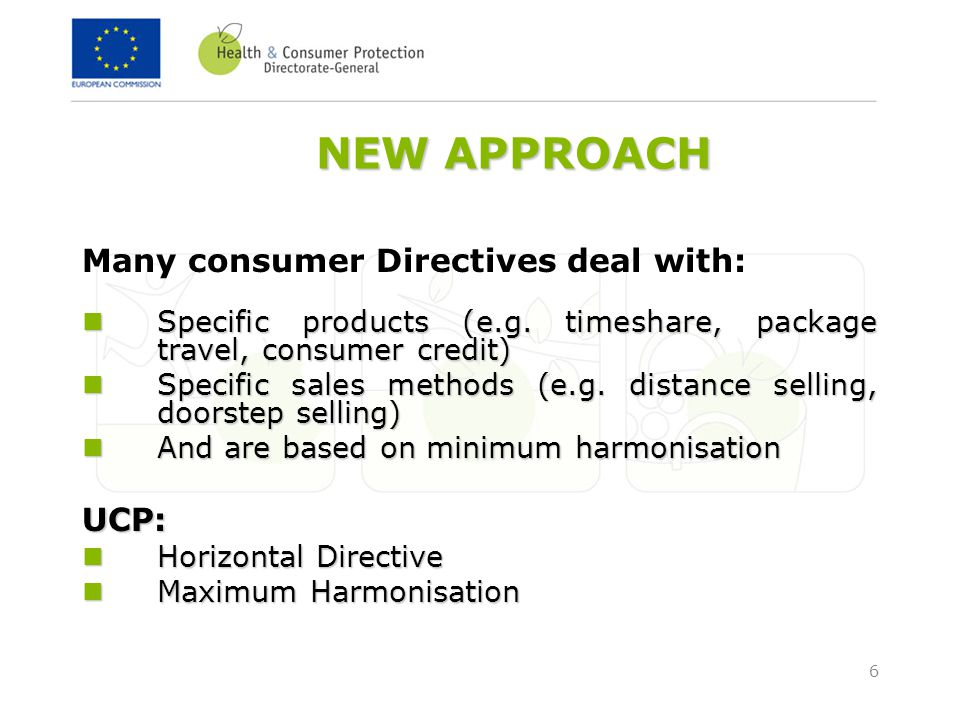6 NEW APPROACH Many consumer Directives deal with: Specific products (e.g.