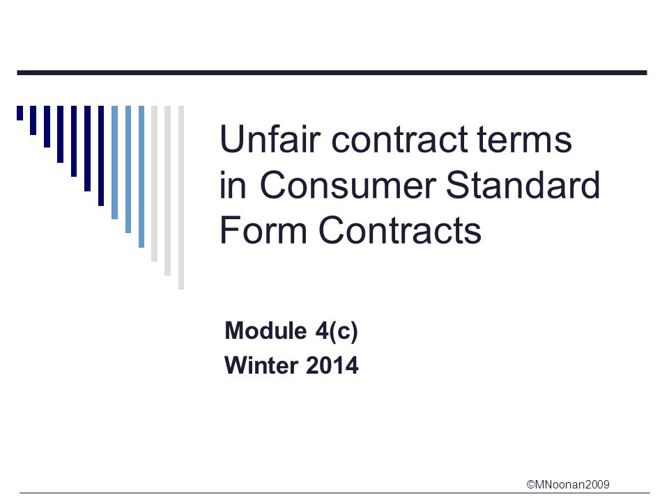 ©MNoonan2009 Unfair contract terms in Consumer Standard Form Contracts Module 4(c) Winter 2014