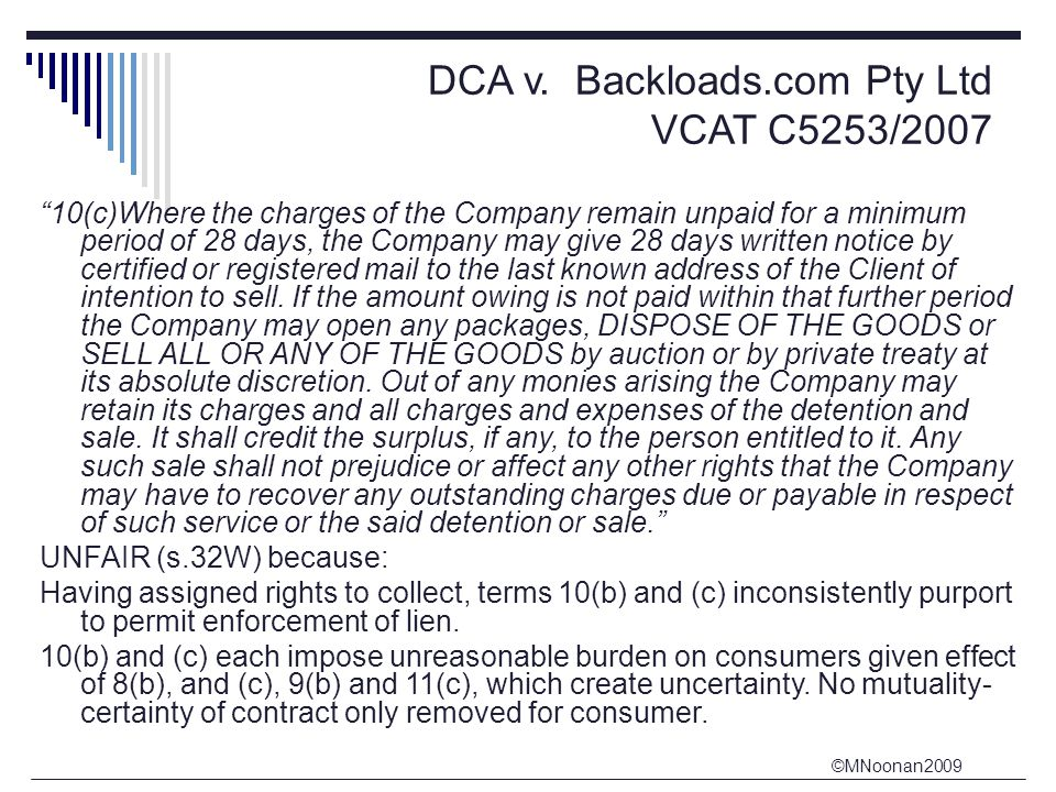 """©MNoonan2009 DCA v. Backloads.com Pty Ltd VCAT C5253/2007 """"10(c)Where the charges of the Company remain unpaid for a minimum period of 28 days, the Co"""