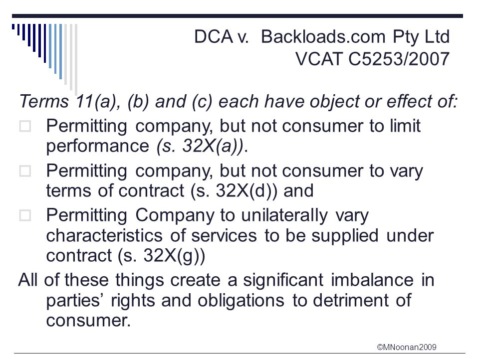 ©MNoonan2009 DCA v. Backloads.com Pty Ltd VCAT C5253/2007 Terms 11(a), (b) and (c) each have object or effect of:  Permitting company, but not consum