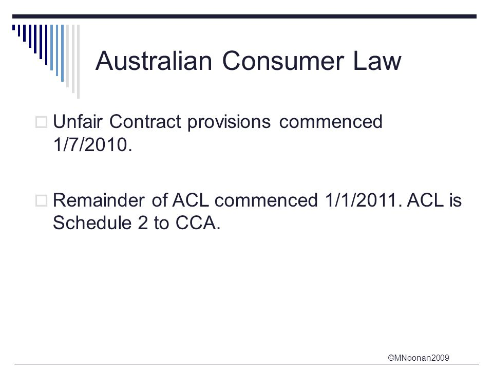 ©MNoonan2009 Australian Consumer Law  Unfair Contract provisions commenced 1/7/2010.