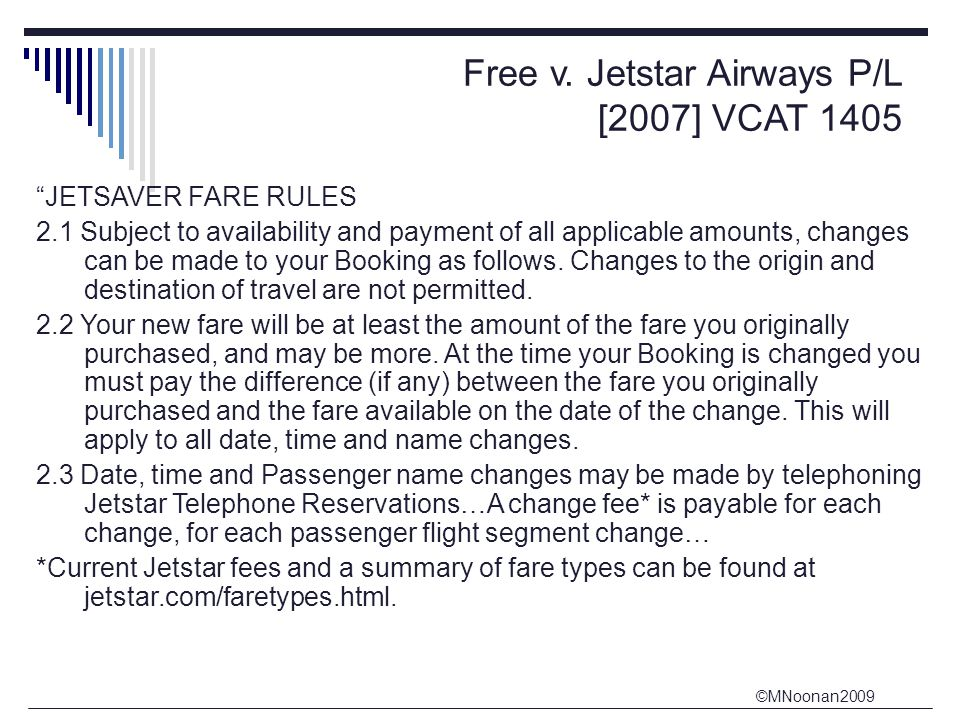 """©MNoonan2009 Free v. Jetstar Airways P/L [2007] VCAT 1405 """"JETSAVER FARE RULES 2.1 Subject to availability and payment of all applicable amounts, chan"""