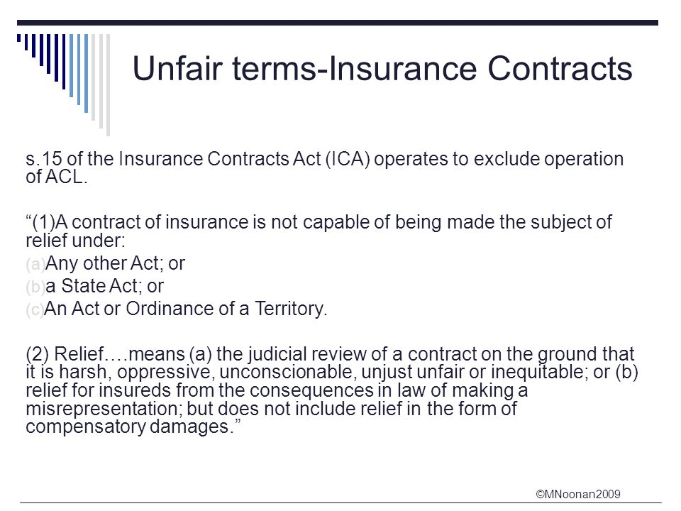 ©MNoonan2009 Unfair terms-Insurance Contracts s.15 of the Insurance Contracts Act (ICA) operates to exclude operation of ACL.