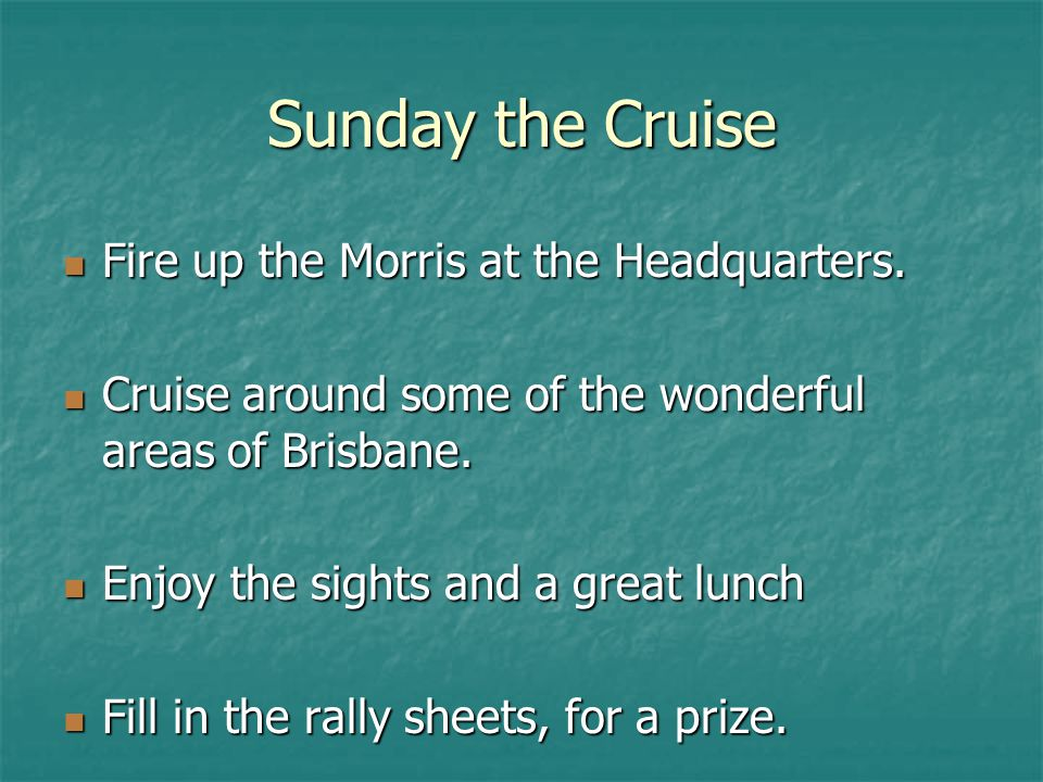 Sunday the Cruise Fire up the Morris at the Headquarters.