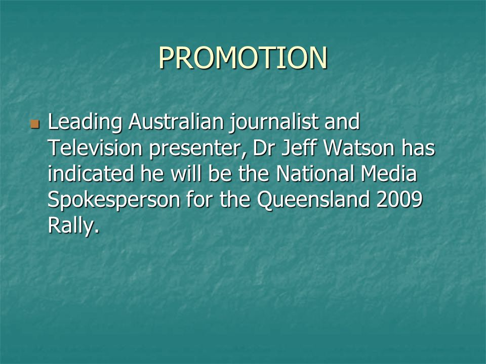 PROMOTION Leading Australian journalist and Television presenter, Dr Jeff Watson has indicated he will be the National Media Spokesperson for the Quee