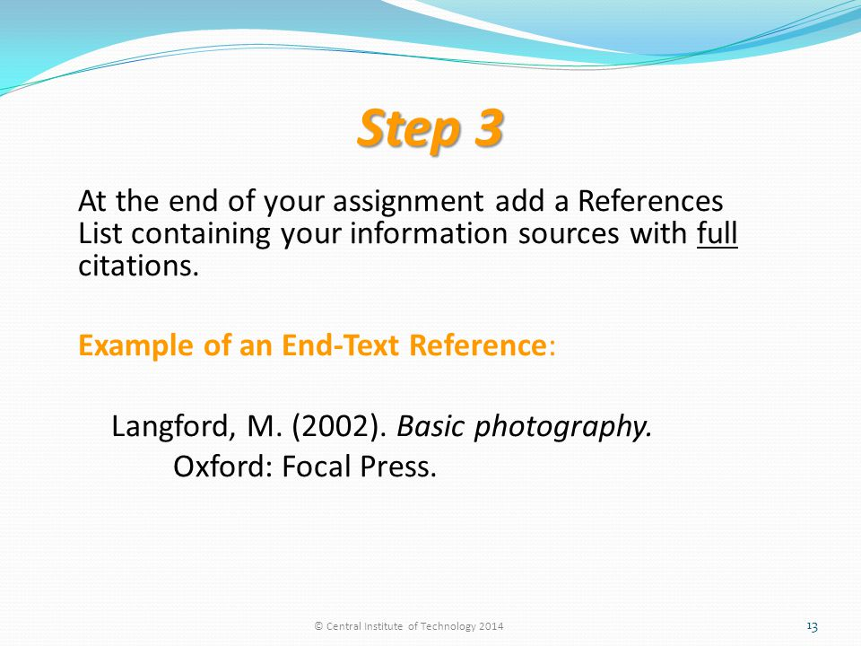 Step 3 At the end of your assignment add a References List containing your information sources with full citations.